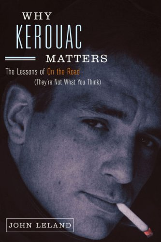 The cover of Why Kerouac Matters: The Lessons of On the Road (They're Not What You Think)