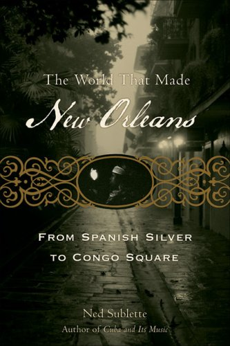 The cover of The World That Made New Orleans: From Spanish Silver to Congo Square