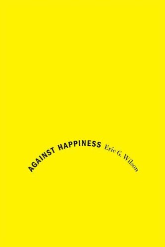 The cover of Against Happiness: In Praise of Melancholy