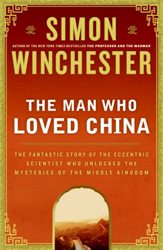 The cover of The Man Who Loved China: The Fantastic Story of the Eccentric Scientist Who Unlo
