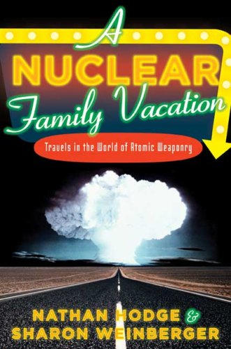 The cover of A Nuclear Family Vacation: Travels in the World of Atomic Weaponry