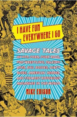 The cover of I Have Fun Everywhere I Go: Savage Tales of Pot, Porn, Punk Rock, Pro Wrestling,