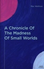 The cover of A Chronicle Of The Madness Of Small Worlds