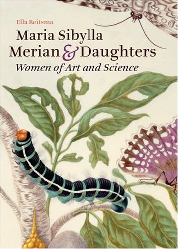 The cover of Maria Sibylla Merian and Daughters: Women of Art and Science