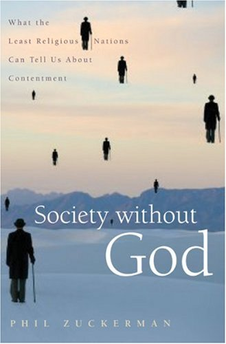 The cover of Society without God: What the Least Religious Nations Can Tell Us About Contentment