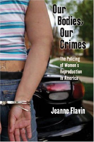 The cover of Our Bodies, Our Crimes: The Policing of Women's Reproduction in America