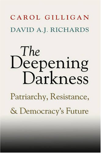 The cover of The Deepening Darkness: Patriarchy, Resistance, and Democracy's Future