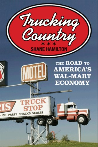 The cover of Trucking Country: The Road to America's Wal-Mart Economy (Politics and Society in Twentieth Century America)