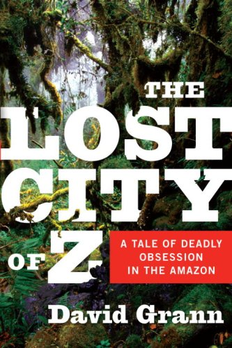 The cover of The Lost City of Z: A Tale of Deadly Obsession in the Amazon