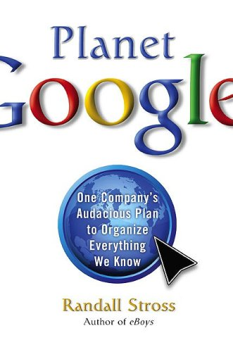 The cover of Planet Google: One Company's Audacious Plan To Organize Everything We Know