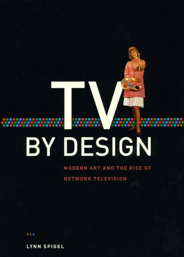 The cover of TV by Design: Modern Art and the Rise of Network Television (Chicago Series in Law and Society)
