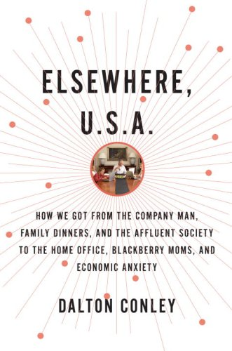 The cover of Elsewhere, U.S.A.: How We Got from the Company Man, Family Dinners, and the Affluent Society to the Home Office, BlackBerry Moms, and Economic Anxiety