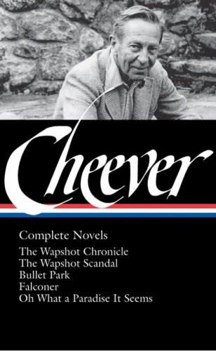 The cover of John Cheever: Complete Novels: The Wapshot Chronicle / The Wapshot Scandal / Bullet Park / Falconer / Oh What a Paradise It Seems (Library of America No. 189)