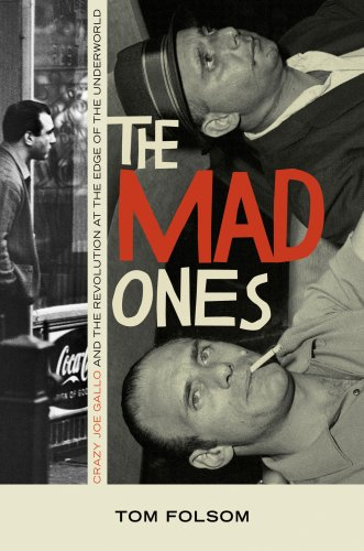 The cover of The Mad Ones: Crazy Joe Gallo and the Revolution at the Edge of the Underworld