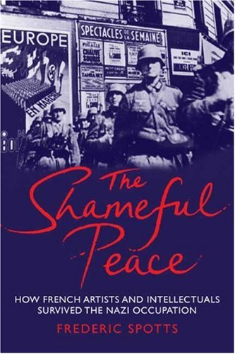 The cover of The Shameful Peace: How French Artists and Intellectuals Survived the Nazi Occupation