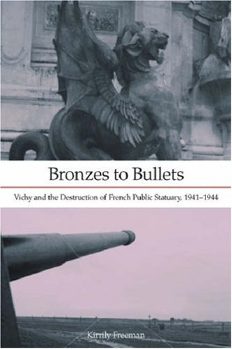 The cover of Bronzes to Bullets: Vichy and the Destruction of French Public Statuary, 1941-1944