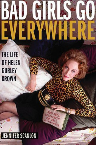 The cover of Bad Girls Go Everywhere: The Life of Helen Gurley Brown