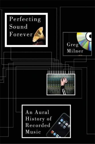 The cover of Perfecting Sound Forever: An Aural History of Recorded Music