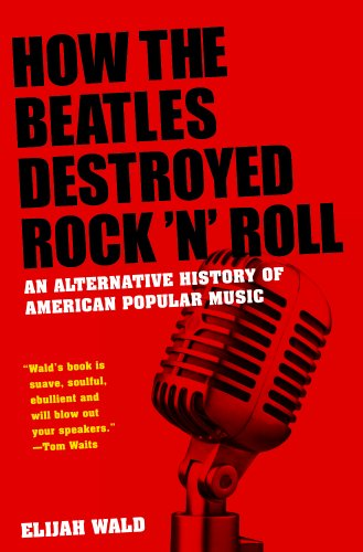 The cover of How the Beatles Destroyed Rock n Roll: An Alternative History of American Popular Music