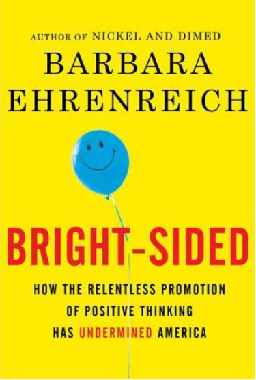 The cover of Bright-sided: How the Relentless Promotion of Positive Thinking Has Undermined America