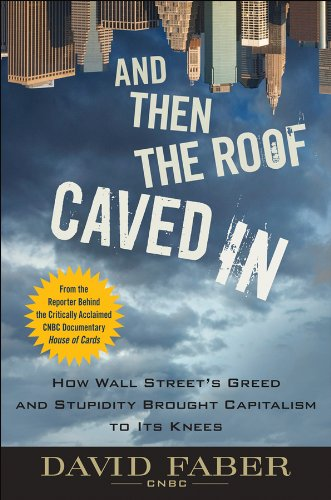 The cover of And Then the Roof Caved In: How Wall Street's Greed and Stupidity Brought Capitalism to Its Knees