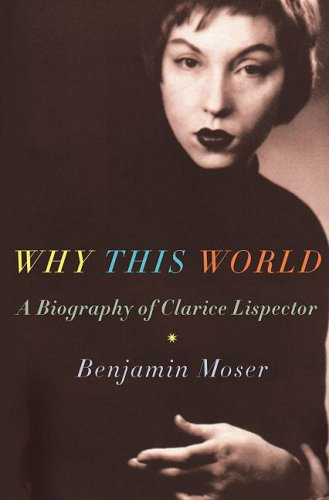 The cover of Why This World: A Biography of Clarice Lispector