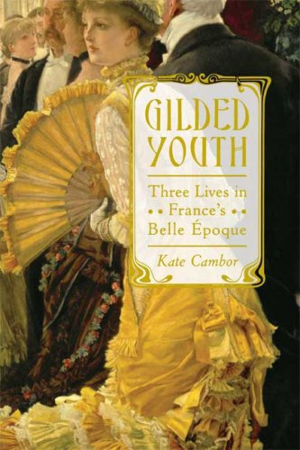 The cover of Gilded Youth: Three Lives in France's Belle Epoque
