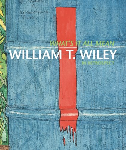 The cover of What's It All Mean: William T. Wiley in Retrospect
