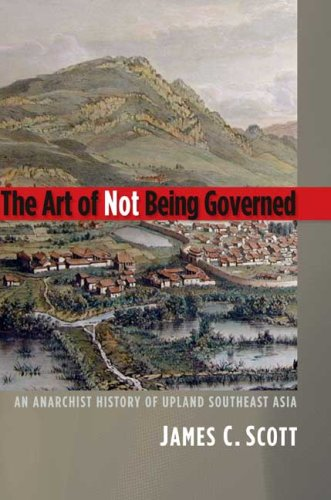 The cover of The Art of Not Being Governed: An Anarchist History of Upland Southeast Asia (Yale Agrarian Studies Series)
