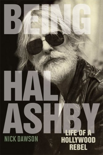 The cover of Being Hal Ashby: Life of a Hollywood Rebel (Screen Classics)