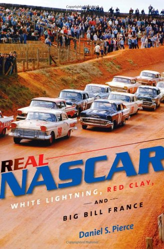 The cover of Real NASCAR: White Lightning, Red Clay, and Big Bill France