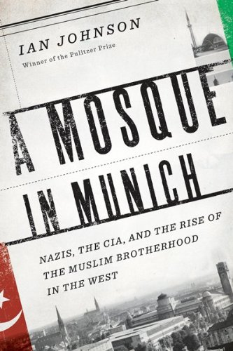 The cover of A Mosque in Munich: Nazis, the CIA, and the Rise of the Muslim Brotherhood in the West