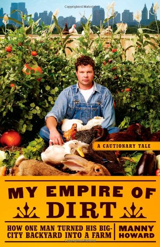 The cover of My Empire of Dirt: How One Man Turned His Big-City Backyard into a Farm