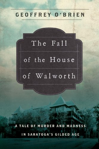 The cover of The Fall of the House of Walworth: A Tale of Madness and Murder in Gilded Age America