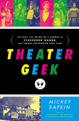 The cover of Theater Geek: The Real Life Drama of a Summer at Stagedoor Manor, the Famous Performing Arts Camp
