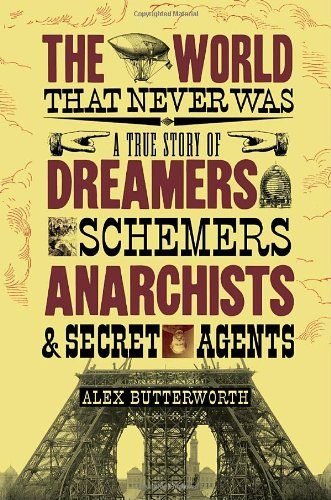 The cover of The World That Never Was: A True Story of Dreamers, Schemers, Anarchists, and Secret Agents