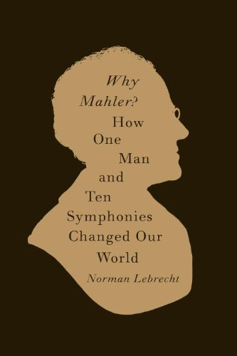 The cover of Why Mahler?: How One Man and Ten Symphonies Changed Our World