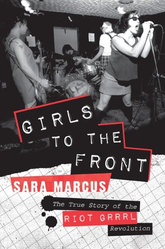 The cover of Girls to the Front: The True Story of the Riot Grrrl Revolution