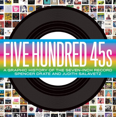 The cover of Five Hundred 45s: A Graphic History of the Seven-Inch Record