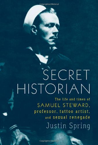 The cover of Secret Historian: The Life and Times of Samuel Steward, Professor, Tattoo Artist, and Sexual Renegade