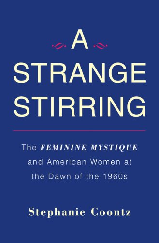 The cover of A Strange Stirring: The Feminine Mystique and American Women at the Dawn of the 1960s