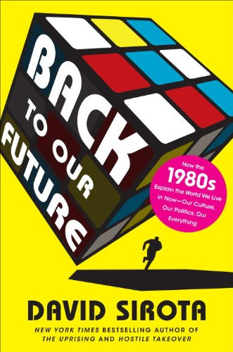 The cover of Back to Our Future: How the 1980s Explain the World We Live in Now--Our Culture, Our Politics, Our Everything