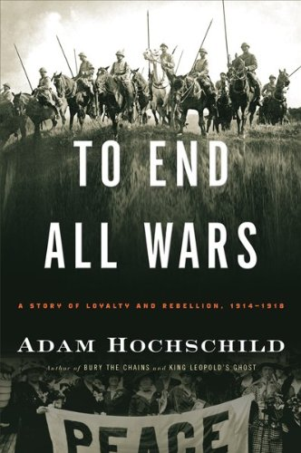The cover of To End All Wars: A Story of Loyalty and Rebellion, 1914-1918