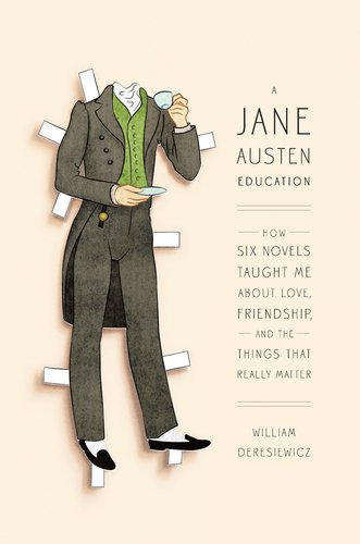 The cover of A Jane Austen Education: How Six Novels Taught Me About Love, Friendship, and the Things That Really Matter