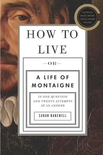 The cover of How to Live: Or A Life of Montaigne in One Question and Twenty Attempts at an Answer