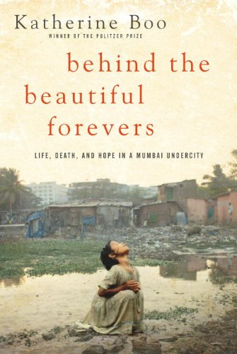 The cover of Behind the Beautiful Forevers: Life, death, and hope in a Mumbai undercity
