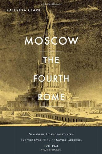 The cover of Moscow, the Fourth Rome: Stalinism, Cosmopolitanism, and the Evolution of Soviet Culture, 1931-1941