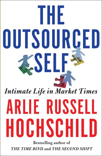 The cover of The Outsourced Self: Intimate Life in Market Times