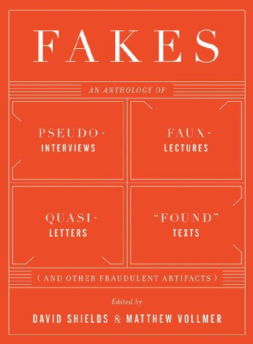 "The cover of Fakes: An Anthology of Pseudo-Interviews, Faux-Lectures, Quasi-Letters, ""Found"" Texts, and Other Fraudulent Artifacts"