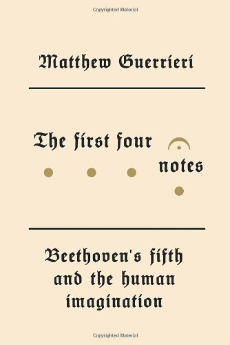 The cover of The First Four Notes: Beethoven's Fifth and the Human Imagination